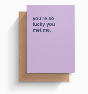 """You're So Lucky You Met Me"" Valentines Card"