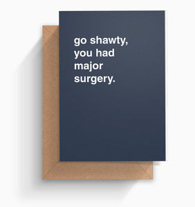"""Go Shawty, You Had Major Surgery"" Get Well Card"