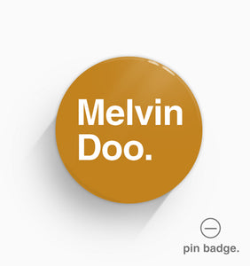 """Melvin Doo"" Pin Badge"