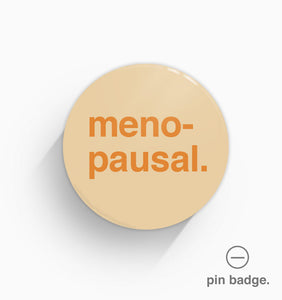 """Menopausal"" Pin Badge"