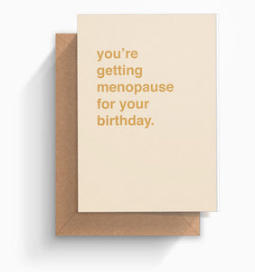 """You're Getting Menopause"" Birthday Card"