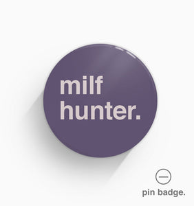 """Milf Hunter"" Pin Badge"
