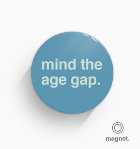 """Mind The Age Gap"" Fridge Magnet"