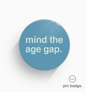 """Mind The Age Gap"" Pin Badge"