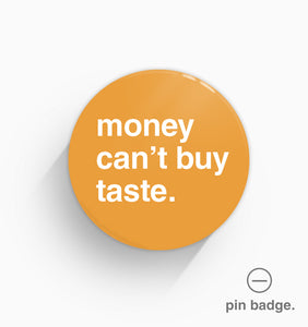 """Money Can't Buy Taste"" Pin Badge"