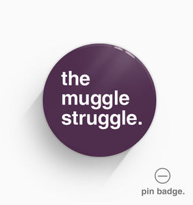 """The Muggle Struggle"" Pin Badge"