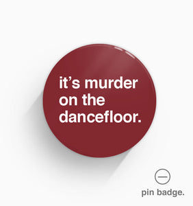 """It's Murder On The Dancefloor"" Pin Badge"