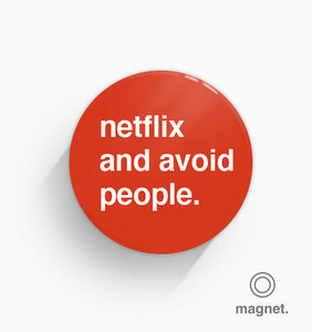 """Netflix and Avoid People"" Fridge Magnet"