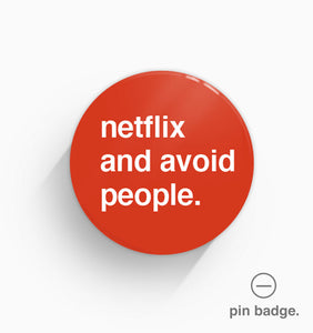 """Netflix and Avoid People"" Pin Badge"