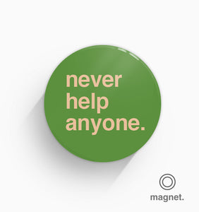 """Never Help Anyone"" Fridge Magnet"