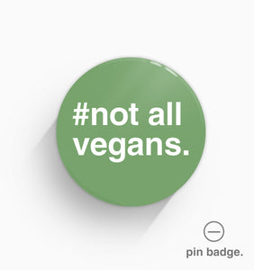 """#Not All Vegans"" Pin Badge"