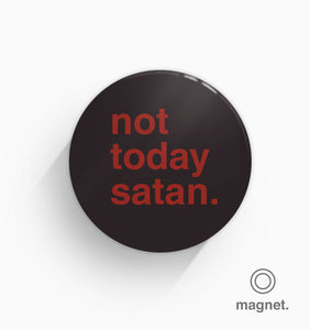 """Not Today Satan"" Fridge Magnet"