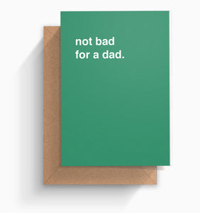 """Not Bad For A Dad"" Father's Day Card"