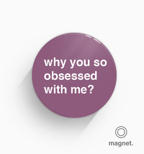 """Why You So Obsessed With Me?"" Fridge Magnet"