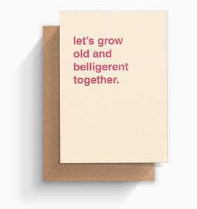 """Let's Grow Old and Belligerent Together"" Valentines Card"