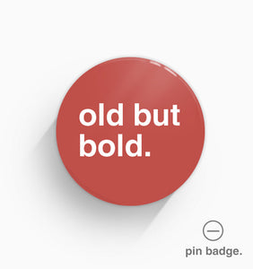 """Old But Bold"" Pin Badge"