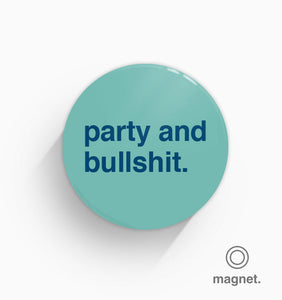 """Party and Bullshit"" Fridge Magnet"
