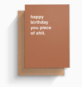 """Happy Birthday You Piece of Shit"" Birthday Card"