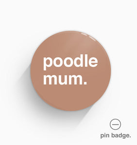 """Poodle Mum"" Pin Badge"