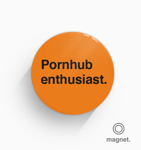 """Pornhub Enthusiast"" Fridge Magnet"