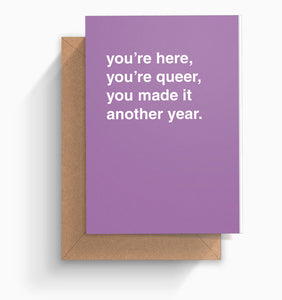 """You're Here, You're Queer"" Birthday Card"