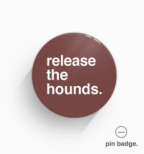 """Release The Hounds"" Pin Badge"