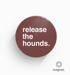 """Release The Hounds"" Fridge Magnet"