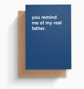 """You Remind Me Of My Real Father"" Father's Day Card"