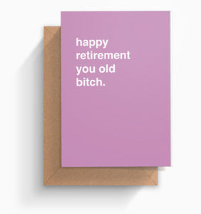 """Happy Retirement You Old Bitch"" Retirement Card"