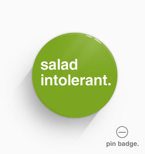 """Salad Intolerant"" Pin Badge"