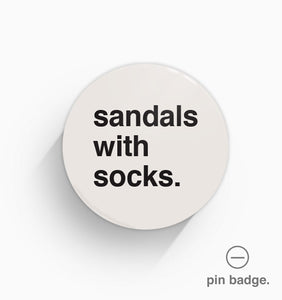 """Sandals With Socks"" Pin Badge"