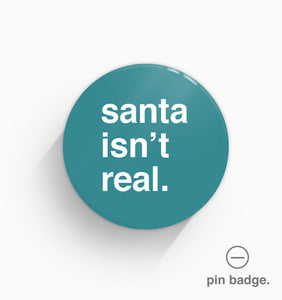 """Santa Isn't Real"" Pin Badge"