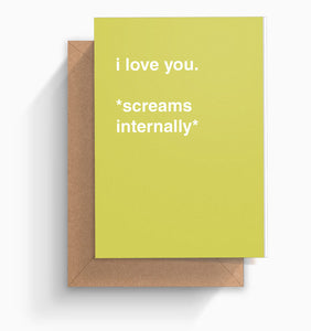 """I Love You *Screams Internally*"" Valentines Card"