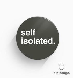 """Self Isolated"" Pin Badge"