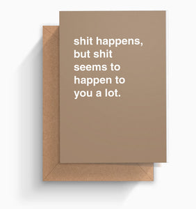 """Shit Happens To You A Lot"" Sympathy Card"