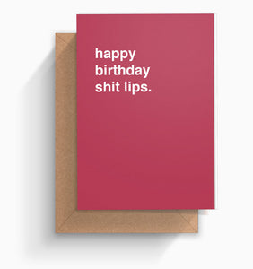 """Happy Birthday Shit Lips"" Birthday Card"