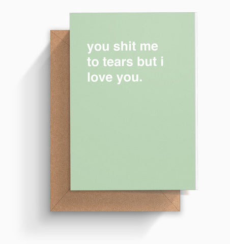 """You Shit Me To Tears, But I Love You"" Valentines Card"