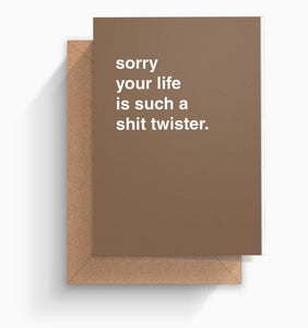 """Sorry Your Life Is Such a Shit Twister"" Sympathy Card"