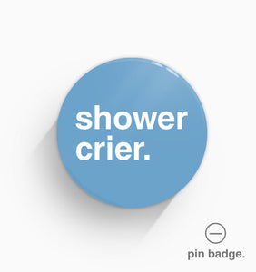 """Shower Crier"" Pin Badge"