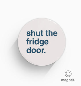 """Shut The Fridge Door"" Fridge Magnet"