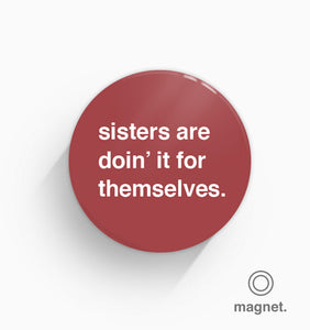 """Sisters Are Doin' It For Themselves"" Fridge Magnet"