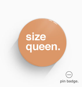 """Size Queen"" Pin Badge"