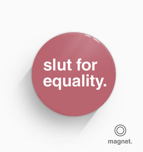 """Slut For Equality"" Fridge Magnet"