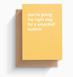 """You're Going The Right Way For a Smacked Bottom"" Valentines Card"