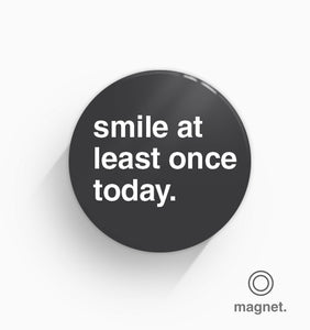 """Please Smile At Least Once"" Fridge Magnet"