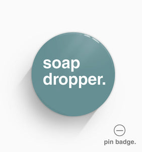 """Soap Dropper"" Pin Badge"