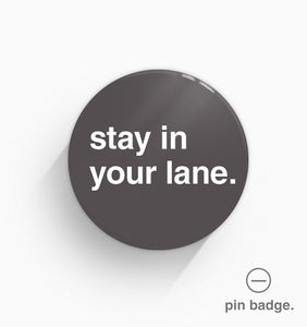 """Stay In Your Lane"" Pin Badge"