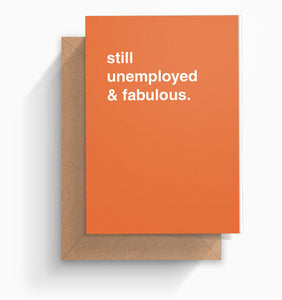 """Still Unemployed & Fabulous"" Greeting Card"