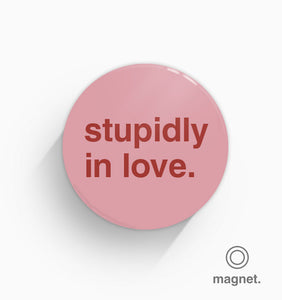 """Stupidly in Love"" Fridge Magnet"