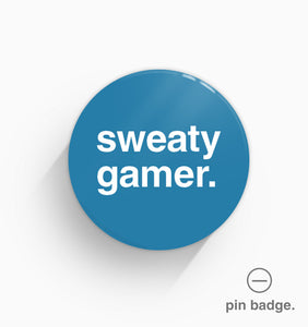 """Sweaty Gamer"" Pin Badge"
